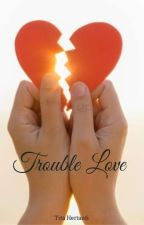 Trouble Love by titahertanti14