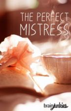 The Perfect Mistress by brainjunkies