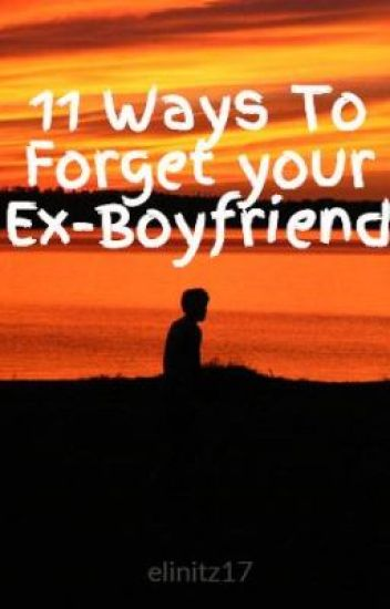 What can i do to forget my ex boyfriend