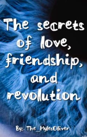 The Secrets of Love, Friendship, and Revolution  by The_MilesOliver