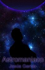 Astromaniaco: El Inicio by JesusGGarcia