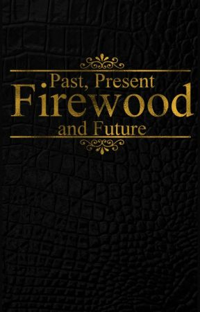 Firewood: Past, Present and Future by veronica-h