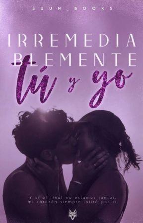 Irremediablemente Tú y Yo by chocococo_books