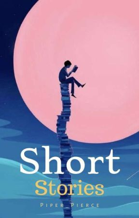 Short Stories by Piper_Pierce