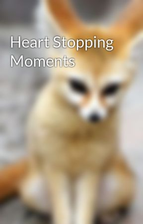 Heart Stopping Moments by AnnieAngel69