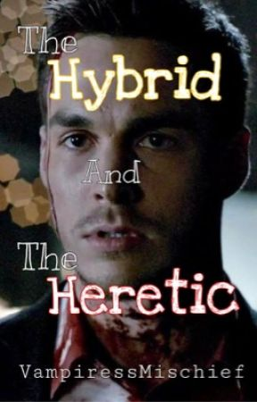 The Hybrid and The Heretic |COMPLETED| by Fen_Sanguine