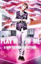 ✔Play With Me | myg (Tradusă în română) de ale_alexandra05