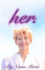 Her [BTS RM / Kim Namjoon Fanfic] by itsme_NanaMirai