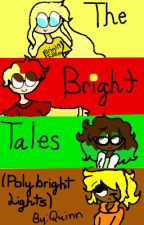 The Bright Tales (Poly Bright Lights) by Quinndelion