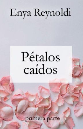 Pétalos caídos (P#1) by _mydandelions