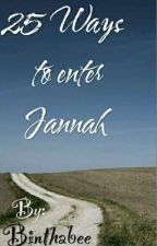 25 Ways to Enter Jannah ✓ by Binthabee