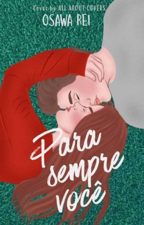 Para Sempre Você || HIATUS TEMPORÁRIO  by OsawaRei