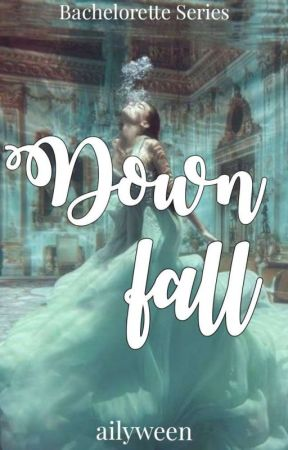 Downfall (Bachelorette Series 9) by ailyween