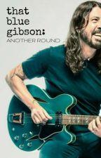 That Blue Gibson: Another Round by thatbluegibson