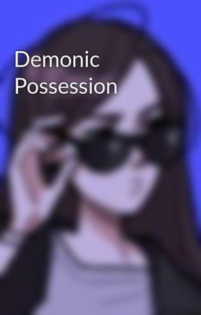 Demonic Possession  by punksdeadbutsoami