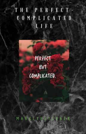 The Perfect-Complicated Life [1] by marklyheychaen
