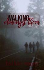 Walking Amongst Them (Among Us, Book 2) by lilmissmageanne