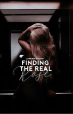 Finding The Real Rose (#1) by CamdenStuart