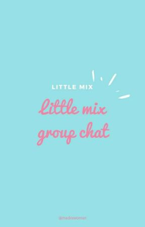 Little Mix Group Chat by prettylivsavage