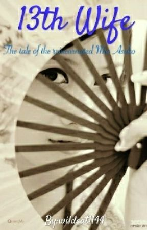 13th wife -The Tale Of The Reincarnated Mia Asuko- by wildcat1144