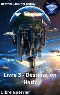 Libre Guerrier - Livre 3 - Destination Hatir cover