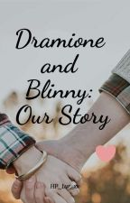 Dramione and Blinny: Our Story by _sarcasticstiles_