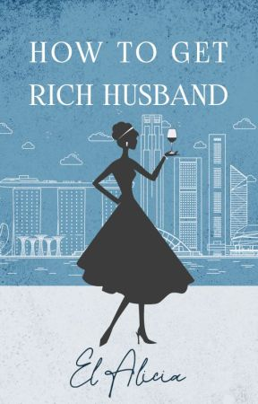 HOW TO GET A RICH HUSBAND (Slow Update) by ElAlicia