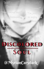 Discolored Soul by MyrianCarydark