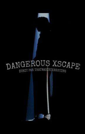 Dangerous Xscape ( A Michael Jackson fanfiction ) by ThatWasInterestiing