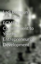 Ladi Balogun Restates FCMB's Commitment to Youths' Entrepreneurial Development by LadiBalogun01