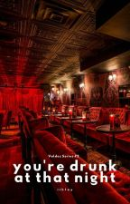 You're Drunk At That Night (Valdez Series #2) by iihlay