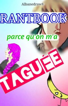 RANTBOOK PARCE QU'ON M'A TAGUÉE by Albanedraw_8