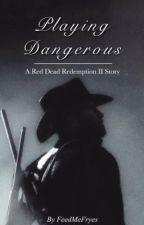 Playing Dangerous ↠ ||RDR2 // Arthur Morgan X Reader|| by FeedMeFryes