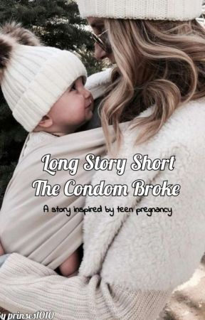Long Story Short, The Condom Broke by prinses1010