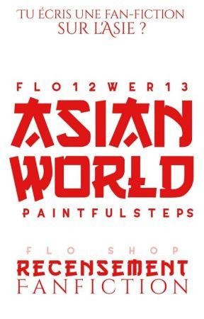 ASIAN WORLD - Recensement [FANFICTIONS] by Asian_World