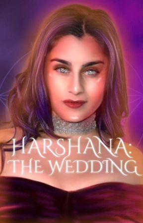 HARSHANA: THE WEDDING by fuckimstillalive
