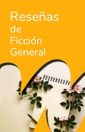 Reseñas de Ficción General by WattpadFiccionGeneralES
