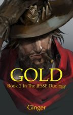 GOLD [Book 2 in the JESSE series]   Completed by ZiaGalaxaria24