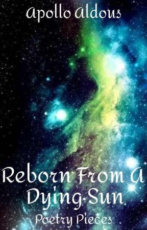 Reborn From A Dying Sun by ApolloAldous