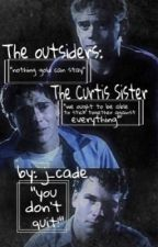 The Outsiders: The Curtis Sister *INCOMPLETE* by -strangebrew