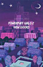 PowerPuff Girls Z: New Doors by Destiny_Caos