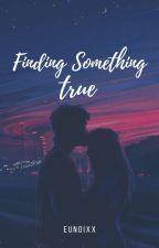 Finding Something True by euunooia