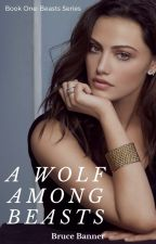 Book One: A Wolf Among Beasts by Lone-wolf-fanfics