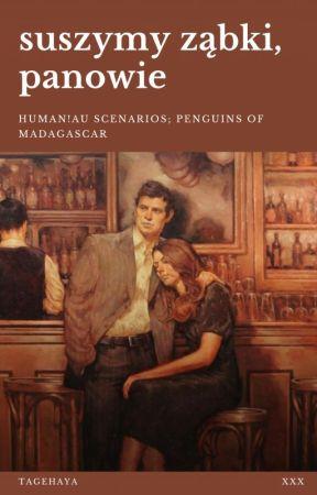 suszymy ząbki, panowie || ¡Human!AU scenarios, penguins of madagascar by tagehaya
