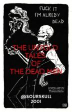 The untold tales of The Dead Men  by SourSkull2001