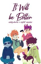 It Will Be Better (Eddsworld X Child!Reader) by BlueBerryVSE
