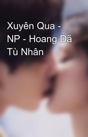Xuyên Qua - NP - Hoang Dã Tù Nhân by sexxyinyourmind