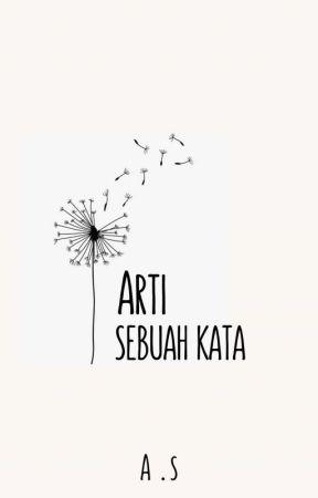 Arti Sebuah Kata by asreal_