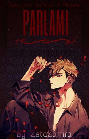 Parlami {Bakugou Katsuki x Reader} [LEMON] by ZetaZaffira