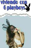 Viviendo con 6 playboys (pausada) cover